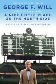 Book Cover Image. Title: A Nice Little Place on the North Side:  Wrigley Field at One Hundred, Author: George Will