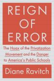 Book Cover Image. Title: Reign of Error:  The Hoax of the Privatization Movement and the Danger to America's Public Schools, Author: Diane Ravitch