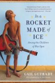 Book Cover Image. Title: In a Rocket Made of Ice:  Among the Children of Wat Opot, Author: Gail Gutradt