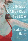 Book Cover Image. Title: Single, Carefree, Mellow, Author: Katherine Heiny