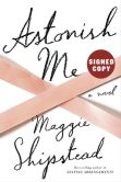 Book Cover Image. Title: Astonish Me (Signed Book), Author: Maggie Shipstead
