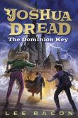 Book Cover Image. Title: Joshua Dread #3:  The Dominion Key, Author: Lee Bacon