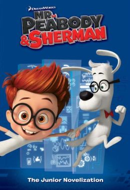 Mr. Peabody & Sherman Junior Novelization (Mr. Peabody & Sherman)