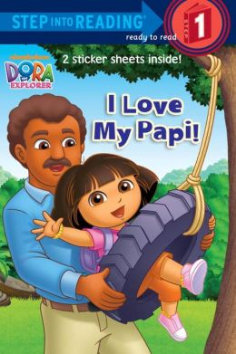 I Love My Papi! (Dora the Explorer Series)