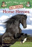 Book Cover Image. Title: Magic Tree House Fact Tracker #27:  Horse Heroes: A Nonfiction Companion to Magic Tree House #49: Stallion by Starlight, Author: Mary Pope Osborne