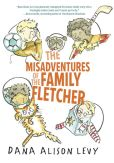 Book Cover Image. Title: The Misadventures of the Family Fletcher, Author: Dana Alison Levy