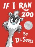 Book Cover Image. Title: If I Ran the Zoo, Author: Dr. Seuss