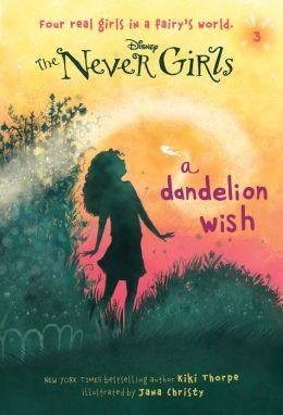 A Dandelion Wish (Disney: The Never Girls Series #3)