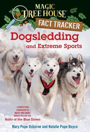 Magic Tree House Fact Tracker #34: Dogsledding and Extreme Sports: A nonfiction companion to Magic Tree House #54: Balto of the Blue Dawn