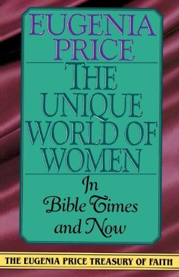 The Unique World of Women: In Bible Times and Now