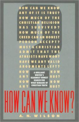 How Can We Know?: An Essay on the Christian Religion