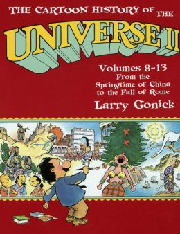 The Cartoon History of the Universe II, Volumes 8-13: From the Springtime of China to the Fall of Rome (Cartoon History of the Universe Series)