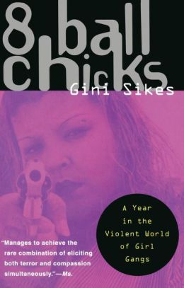 8 Ball Chicks: A Year in The Violent World of Girl Gangsters