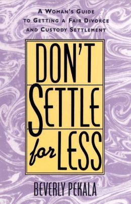 Don't Settle for Less: A Woman's Guide to Getting a Fair Divorce and Custody Settlement