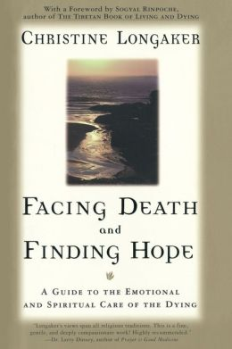 Facing Death and Finding Hope : A Guide to the Emotional and Spiritual Care of the Dying