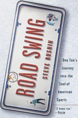 Road Swing: One Fan's Journey into the Soul of American Sports
