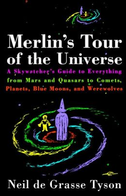 Merlin's Tour of the Universe: A Skywatcher's Guide to Everything from Mars and Quasars to Comets, Planets, Blue Moons and Werewolves