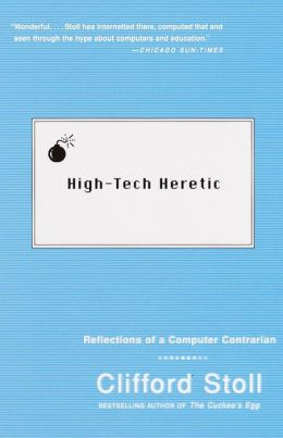 High -Tech Heretic: Reflections of a Computer Contrarian