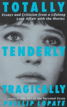 Totally, Tenderly, Tragically: Essays and Criticism From a Lifelong Love Affair With the Movies
