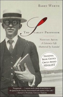 The Scarlet Professor: Newton Arvin - A Literary Life Shattered by Scandal
