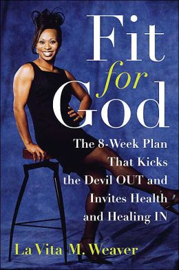 Fit for God: The 8-Week Plan That Kicks the Devil Out and Invites Health and Healing In