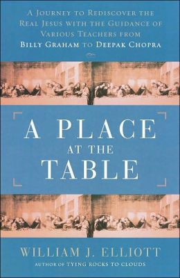 A Place at the Table: A Journey to Rediscover the Real Jesus with the Guidance of Various Teachers from Billy Graham to Deepak Chopra