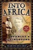 Book Cover Image. Title: Into Africa:  The Epic Adventures of Stanley and Livingstone, Author: Martin Dugard