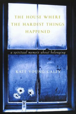 House Where the Hardest Things Happened: A Memoir about Belonging