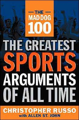 Mad Dog 100: The Greatest Sports Arguments of All Time
