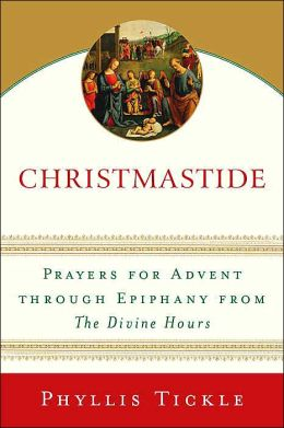 Christmastide: Prayers for Advent Through Epiphany from The Divine Hours