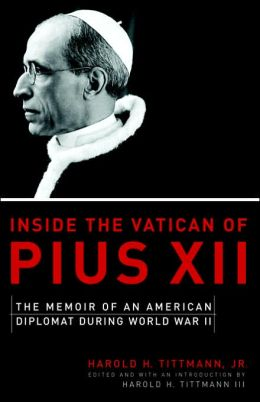 Inside the Vatican of Pius XII: The Memoir of an American Diplomat During World War II