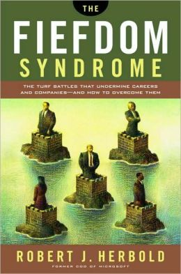 Fiefdom Syndrome: The Turf Battles That Undermine careers and Companies - and How to Overcome Them