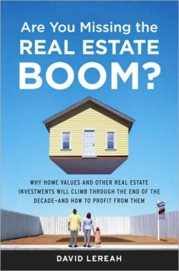 Are You Missing the Real Estate Boom?: Why Home Values and Other Real Estate Investments Will Climb Through the End Of The Decade - And How You Can Profit from It