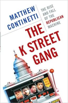K Street Gang: The Rise and Fall of the Republican Machine
