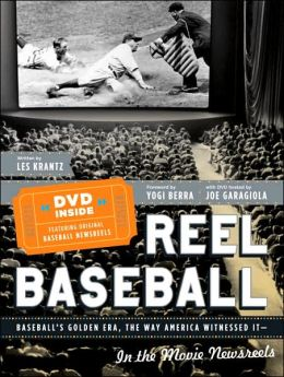Reel Baseball: Baseball's Golden Era, The Way America Witnessed It--In The Movie Newsreels
