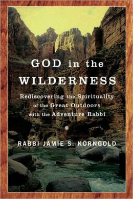 God in the Wilderness: Rediscovering the Spirituality of the Great Outdoors with the Adventure Rabbi