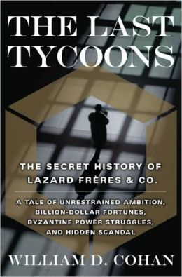 Last Tycoons: The Secret History of Lazard Freres & Co.