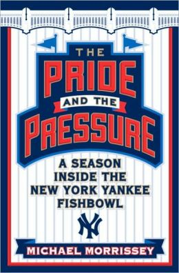 Pride and the Pressure: A Season Inside the New York Yankee Fishbowl