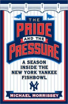 Pride and the Pressure: A Season Inside the New York Yankee Fishbowl