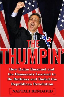 The Thumpin': How Rahm Emanuel and the Democrats Learned to Be Ruthless and Finally Ended the Republican Revolution