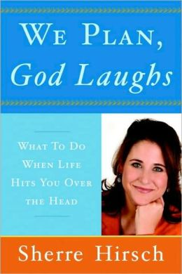 We Plan, God Laughs: What to Do When Life Hits You Over the Head