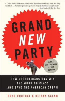 Grand New Party: How Republicans Can Win the Working Class and Save the American Dream