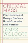 Book Cover Image. Title: Critical Mass:  Four Decades of Essays, Reviews, Hand Grenades, and Hurrahs, Author: James  Wolcott