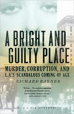 Bright and Guilty Place: Murder, Corruption, and L.A.'s Scandalous Coming of Age