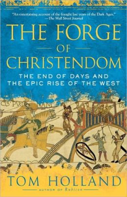 Forge of Christendom: The End of Days and the Epic Rise of the West