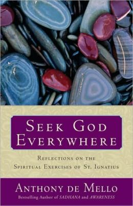 Seek God Everywhere: Reflections on the Spiritual Exercises of St. Ignatius