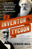 Book Cover Image. Title: The Inventor and the Tycoon:  A Gilded Age Murder and the Birth of Moving Pictures, Author: Edward Ball