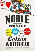 Book Cover Image. Title: The Noble Hustle:  Poker, Beef Jerky, and Death, Author: Colson Whitehead