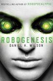 Book Cover Image. Title: Robogenesis, Author: Daniel H. Wilson