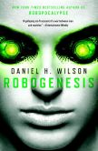 Book Cover Image. Title: Robogenesis:  A Novel, Author: Daniel H. Wilson